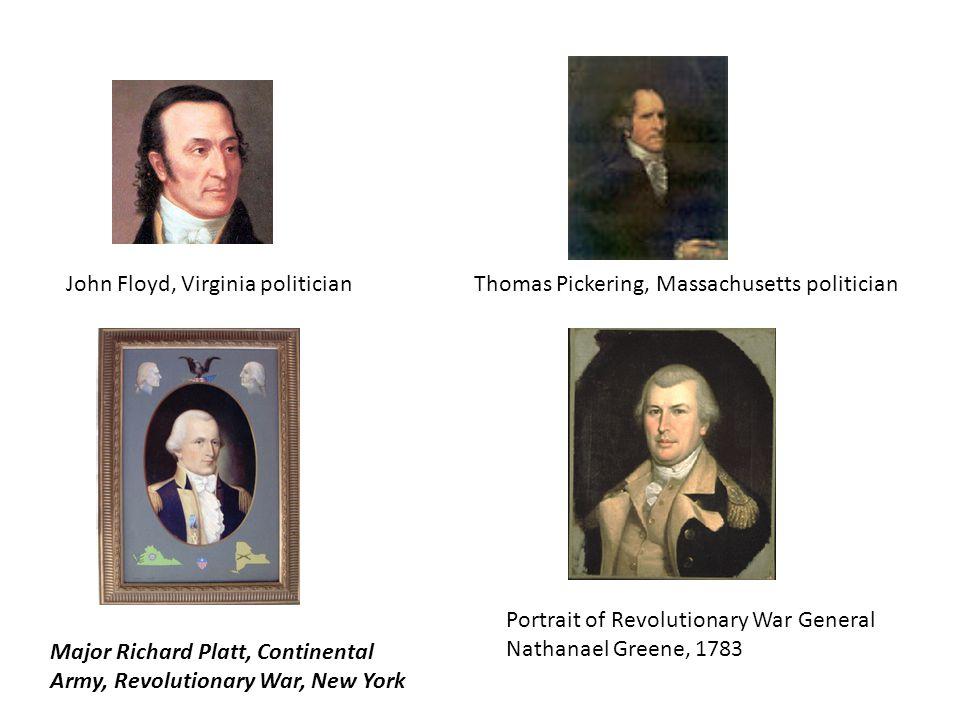 John Floyd, Virginia politicianThomas Pickering, Massachusetts politician Major Richard Platt, Continental Army, Revolutionary War, New York Portrait of Revolutionary War General Nathanael Greene, 1783