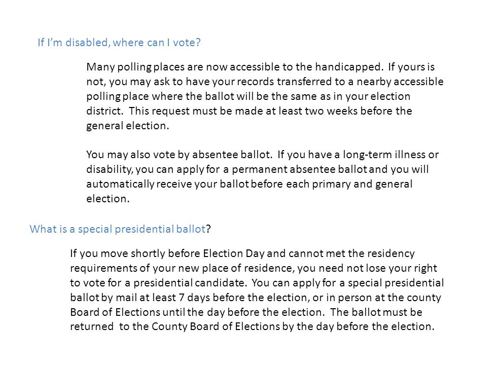 If I'm disabled, where can I vote? Many polling places are now accessible to the handicapped. If yours is not, you may ask to have your records transf