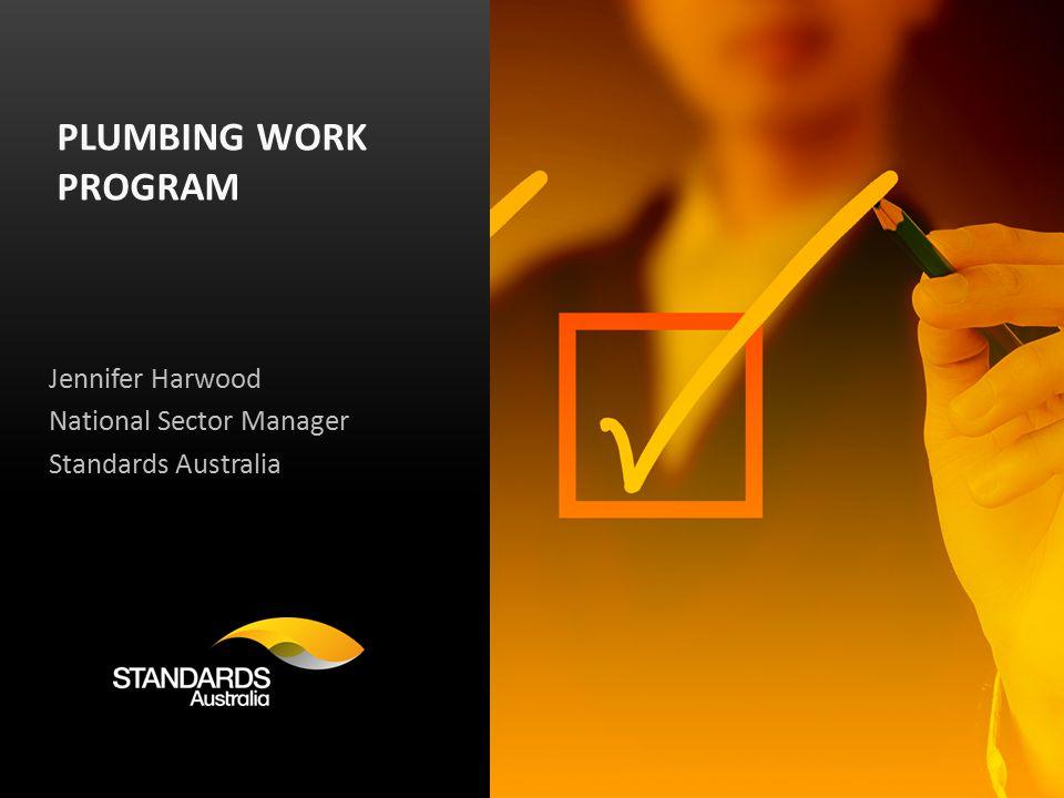 PLUMBING WORK PROGRAM Jennifer Harwood National Sector Manager Standards Australia