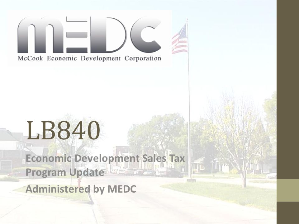 LB840 Economic Development Sales Tax Program Update Administered by MEDC