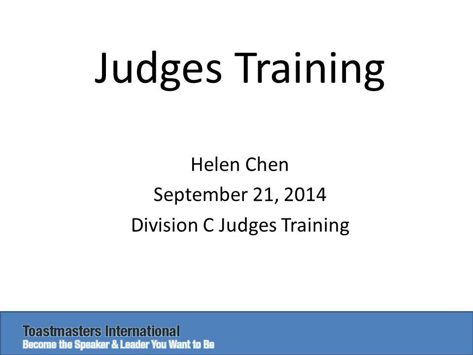 Judges Training Helen Chen September 21, 2014 Division C Judges Training