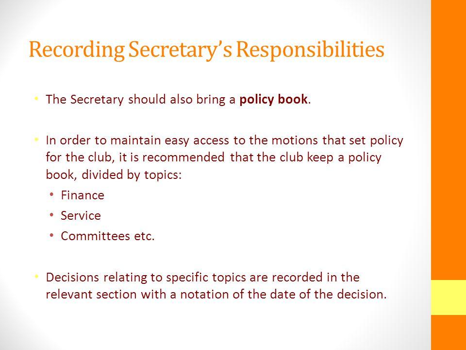 Recording Secretary's Responsibilities The Secretary should also bring a policy book.