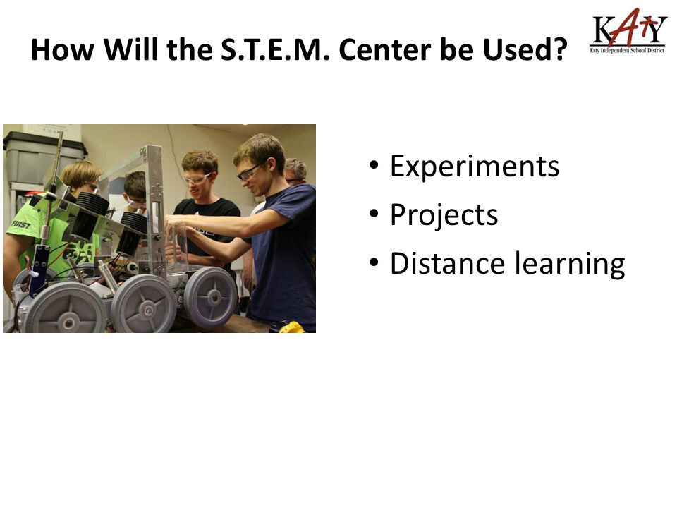 How Will the S.T.E.M. Center be Used Experiments Projects Distance learning