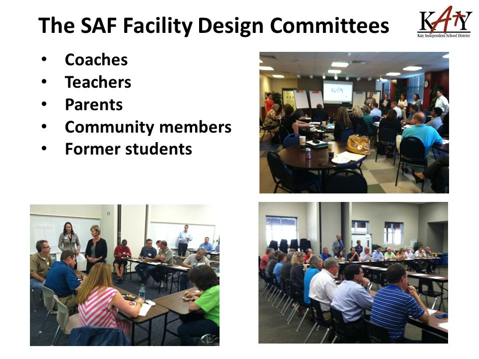 The SAF Facility Design Committees Coaches Teachers Parents Community members Former students