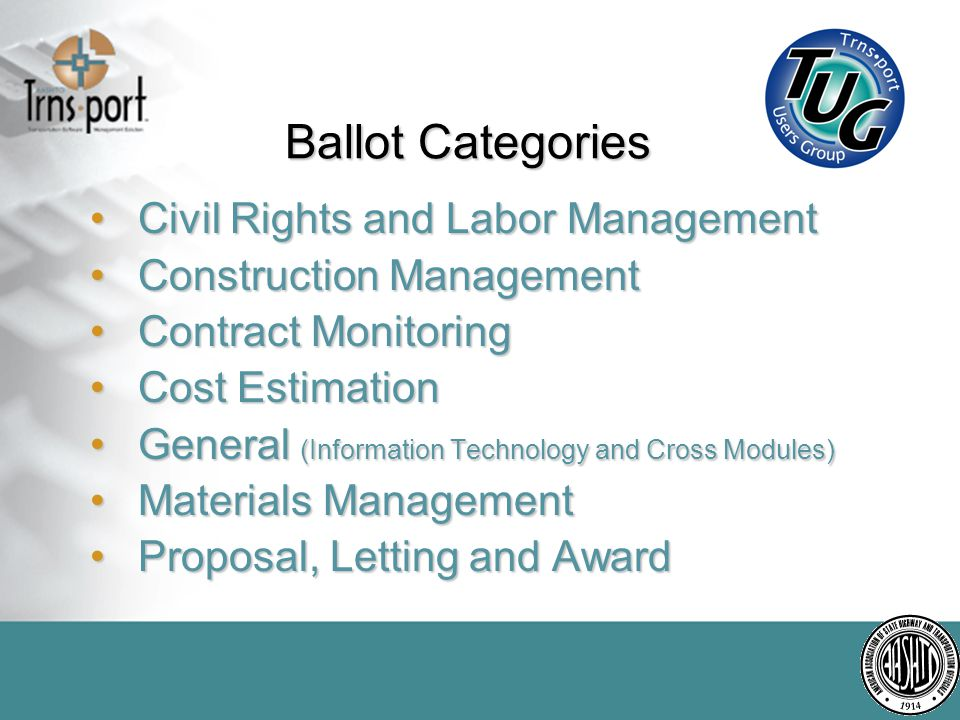 Ballot Categories Civil Rights and Labor ManagementCivil Rights and Labor Management Construction ManagementConstruction Management Contract MonitoringContract Monitoring Cost EstimationCost Estimation General (Information Technology and Cross Modules)General (Information Technology and Cross Modules) Materials ManagementMaterials Management Proposal, Letting and AwardProposal, Letting and Award