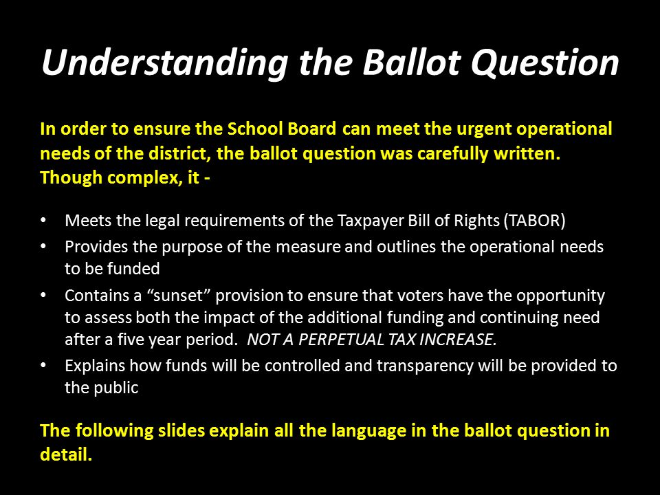 Understanding the Ballot Question In order to ensure the School Board can meet the urgent operational needs of the district, the ballot question was carefully written.