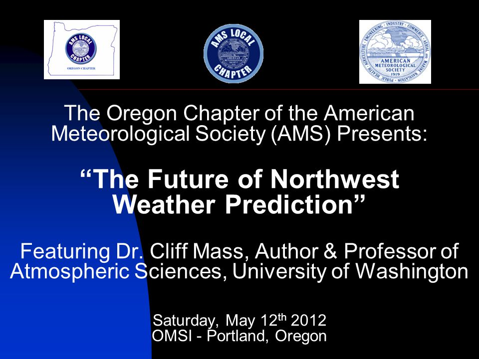 The Oregon Chapter of the American Meteorological Society (AMS) Presents: The Future of Northwest Weather Prediction Featuring Dr.