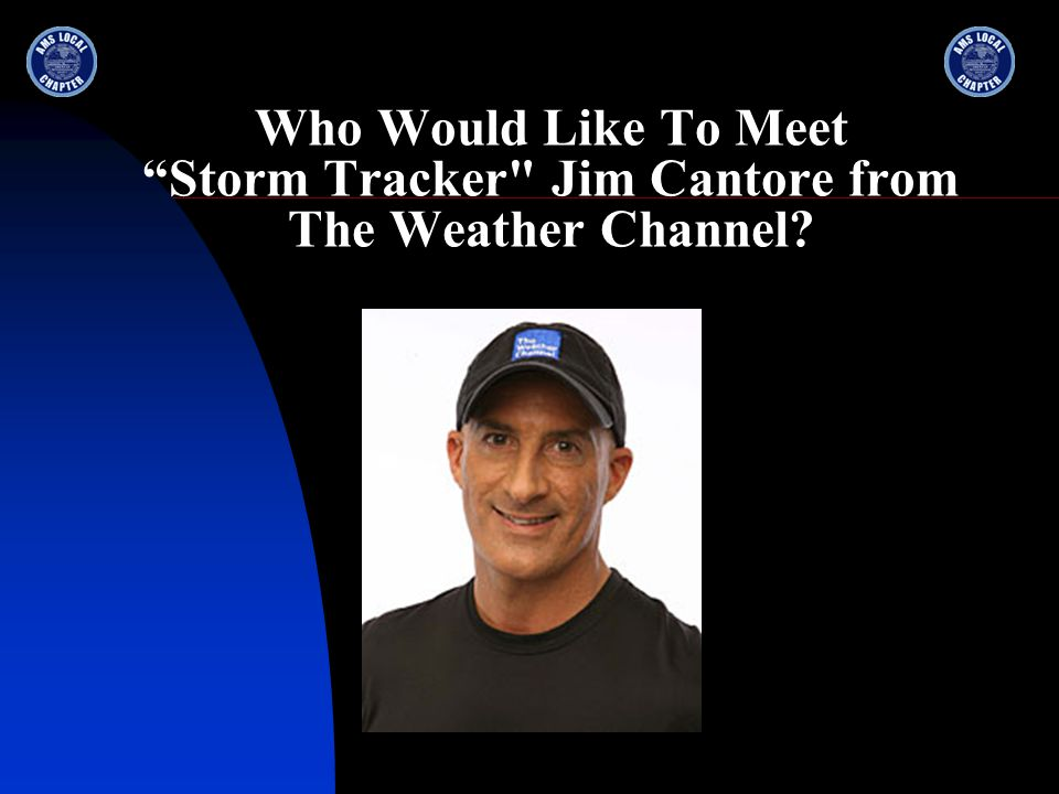 Who Would Like To Meet Storm Tracker Jim Cantore from The Weather Channel