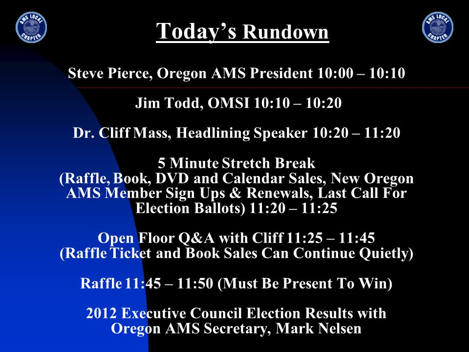 Today's Rundown Steve Pierce, Oregon AMS President 10:00 – 10:10 Jim Todd, OMSI 10:10 – 10:20 Dr.