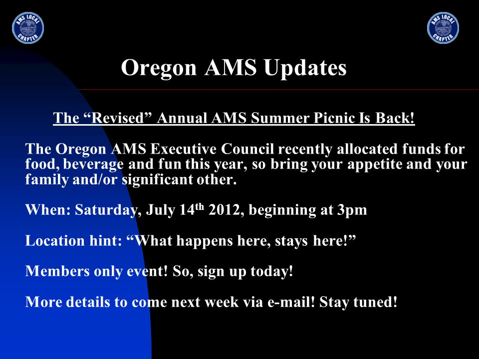 Oregon AMS Updates Other Great Meetings We Are Planning for Next Season Wednesday, September 12th 7:00 PM Dr.
