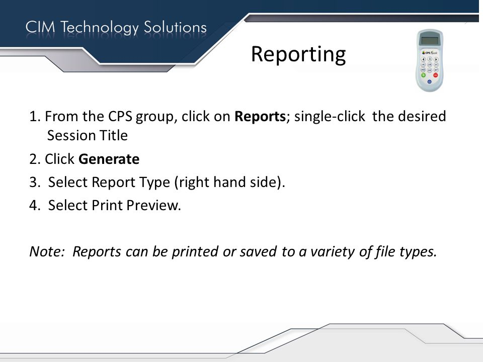 Reporting 1. From the CPS group, click on Reports; single-click the desired Session Title 2.