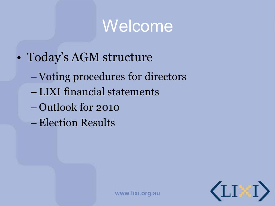 Voting Procedures Election of board members is by secret ballot – one vote per member Voting will close after the Financials have been presented Ballot counting will follow and results announced immediately thereof
