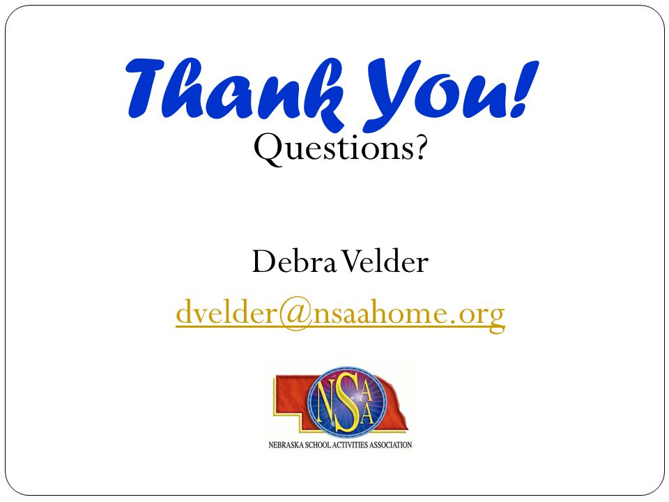 Thank You! Questions? Debra Velder dvelder@nsaahome.org