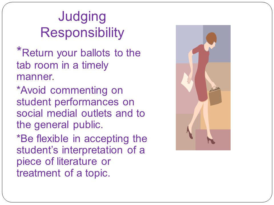 Judging Responsibility * Return your ballots to the tab room in a timely manner.