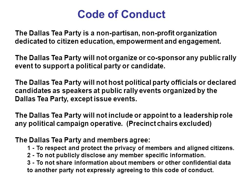Code of Conduct The Dallas Tea Party is a non-partisan, non-profit organization dedicated to citizen education, empowerment and engagement.