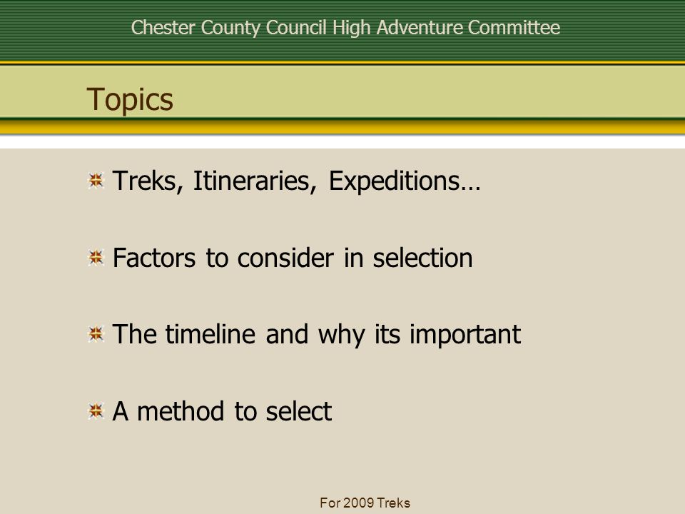 Chester County Council High Adventure Committee For 2009 Treks Topics Treks, Itineraries, Expeditions… Factors to consider in selection The timeline a
