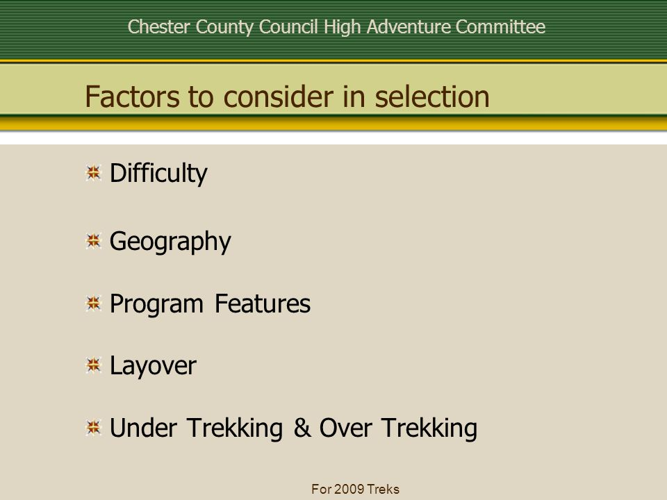 Chester County Council High Adventure Committee For 2009 Treks Factors to consider in selection Difficulty Geography Program Features Layover Under Trekking & Over Trekking