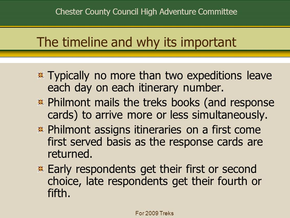 Chester County Council High Adventure Committee For 2009 Treks The timeline and why its important Typically no more than two expeditions leave each day on each itinerary number.