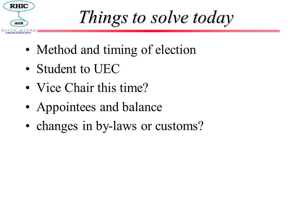 Things to solve today Method and timing of election Student to UEC Vice Chair this time? Appointees and balance changes in by-laws or customs?