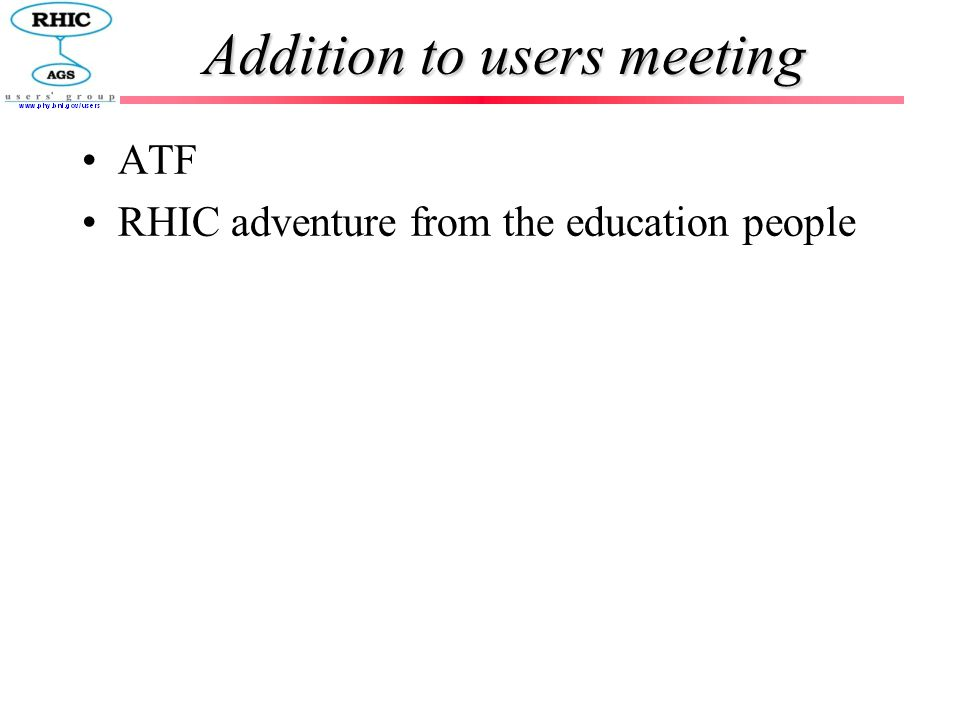 Addition to users meeting ATF RHIC adventure from the education people