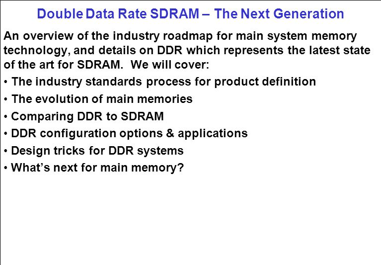 Double Data Rate SDRAM – The Next Generation An overview of the industry roadmap for main system memory technology, and details on DDR which represents the latest state of the art for SDRAM.