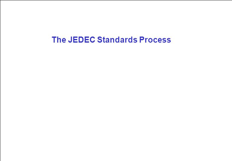JEDEC is a non-profit standards organization 265 member companies from all over the world Suppliers & users and even competitors Working together to expand the market