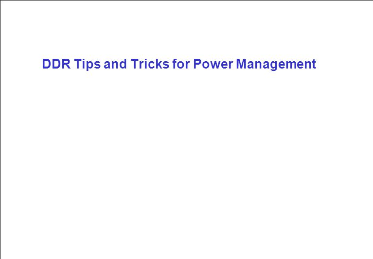 DDR Tips and Tricks for Power Management