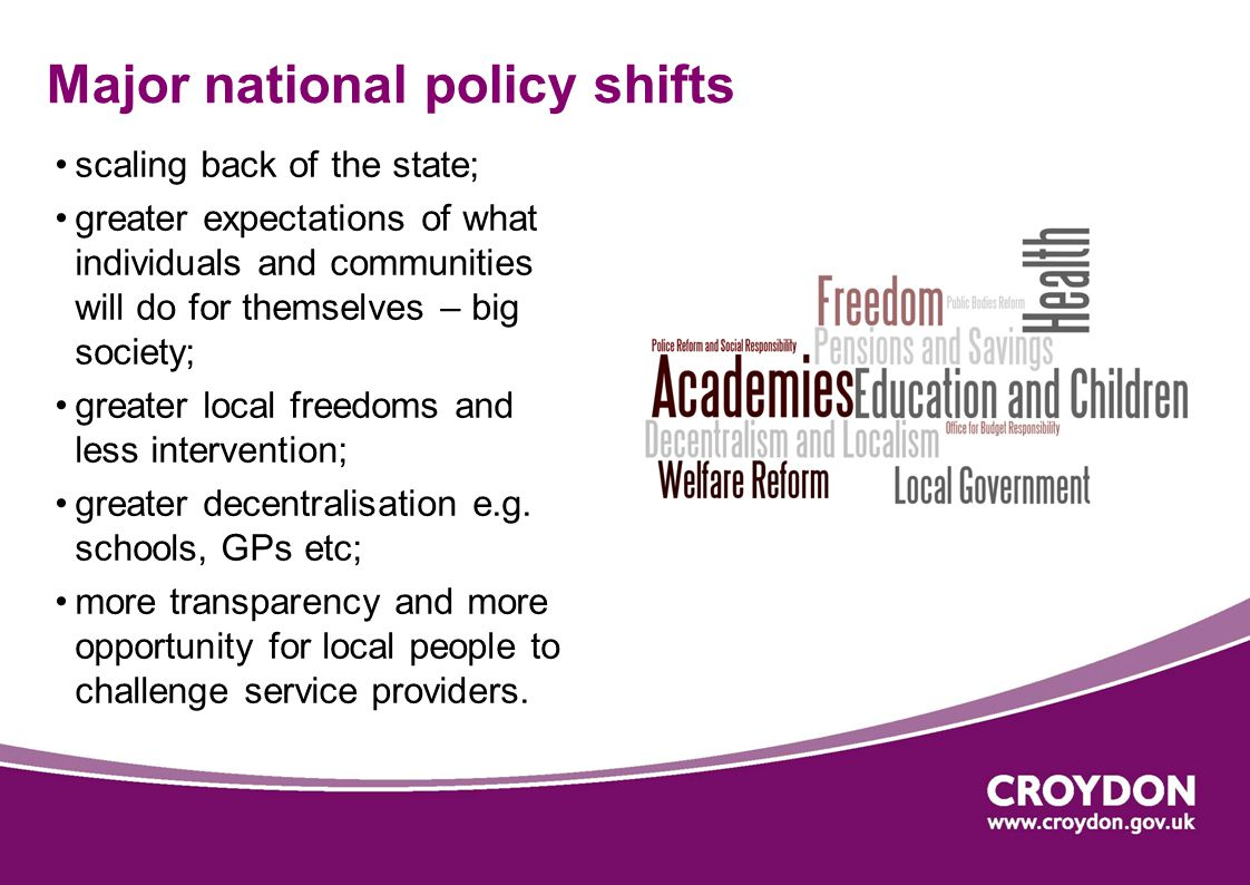 scaling back of the state; greater expectations of what individuals and communities will do for themselves – big society; greater local freedoms and less intervention; greater decentralisation e.g.