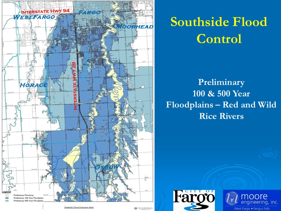 Preliminary 100 & 500 Year Floodplains – Red and Wild Rice Rivers Oxbow Horace Moorhead West Fargo Fargo Interstate Hwy 94 Interstate Hwy 29 Southside Flood Control