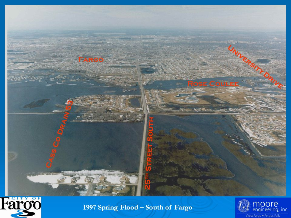 1997 Spring Flood – South of Fargo Rose Coulee 25 th Street South Cass Co Drain 53 Fargo University Drive