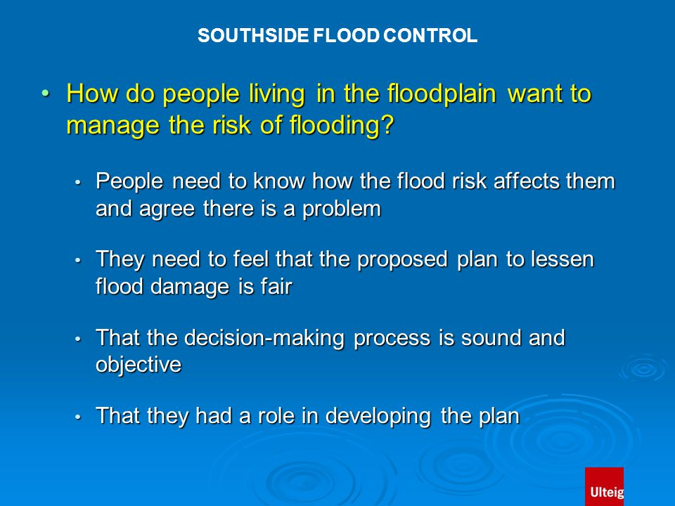 SOUTHSIDE FLOOD CONTROL How do people living in the floodplain want to manage the risk of flooding?How do people living in the floodplain want to manage the risk of flooding.