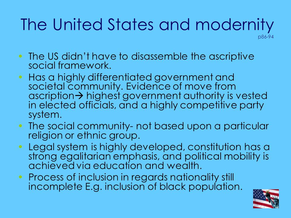 The United States and modernity p86-94 The US didn't have to disassemble the ascriptive social framework.