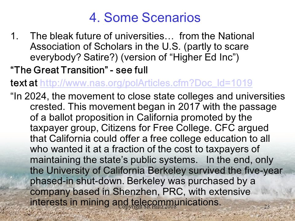 Copyright SR Hiltz 200823 4. Some Scenarios 1.The bleak future of universities… from the National Association of Scholars in the U.S. (partly to scare