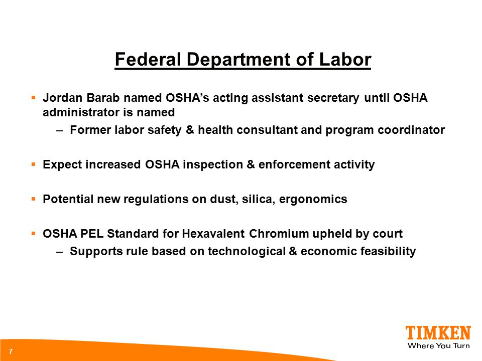 7 Federal Department of Labor  Jordan Barab named OSHA's acting assistant secretary until OSHA administrator is named –Former labor safety & health c