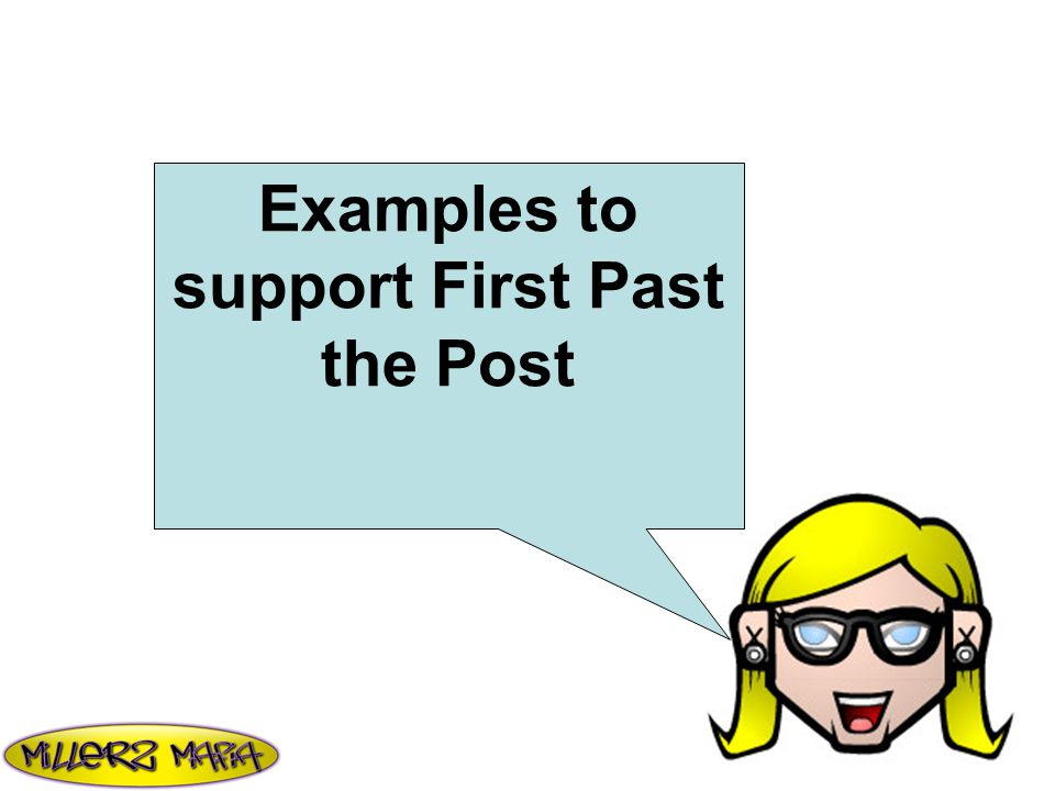 Examples to support First Past the Post
