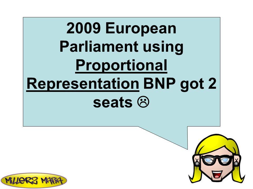 2009 European Parliament using Proportional Representation BNP got 2 seats 