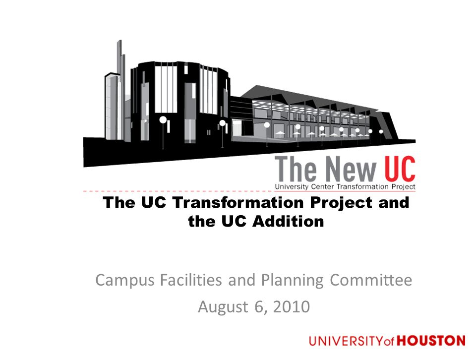 The UC Transformation Project and the UC Addition Campus Facilities and Planning Committee August 6, 2010