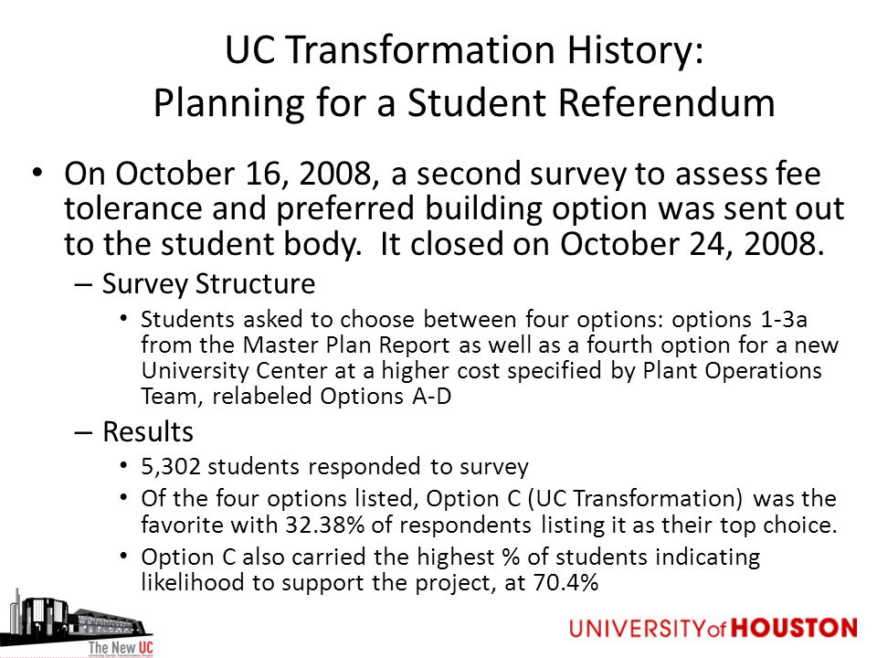 UC Transformation History: Planning for a Student Referendum On October 16, 2008, a second survey to assess fee tolerance and preferred building option was sent out to the student body.