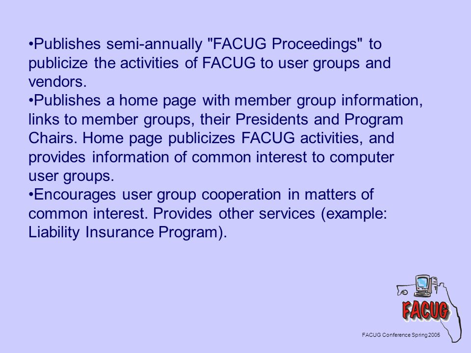 FACUG Conference Spring 2005 Publishes semi-annually FACUG Proceedings to publicize the activities of FACUG to user groups and vendors.