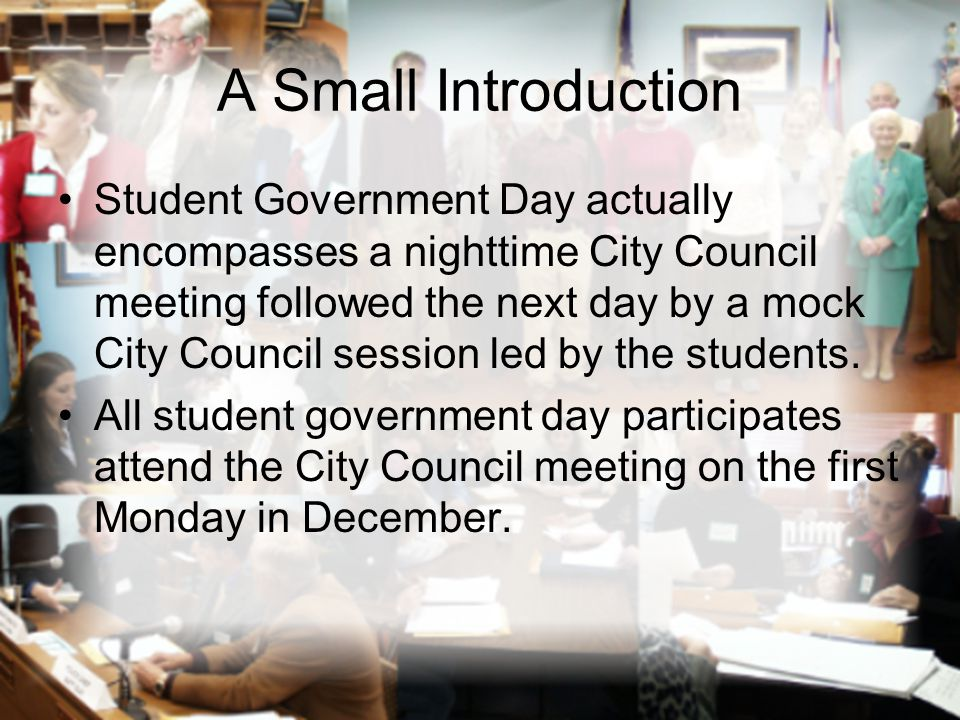 A Small Introduction Student Government Day actually encompasses a nighttime City Council meeting followed the next day by a mock City Council session
