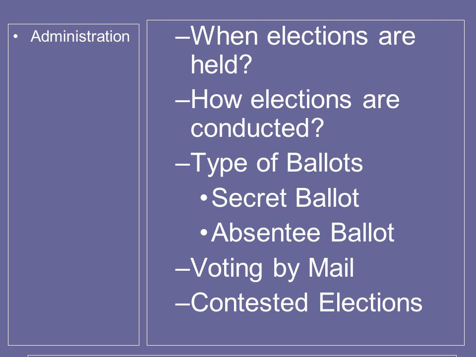 Administration –When elections are held. –How elections are conducted.