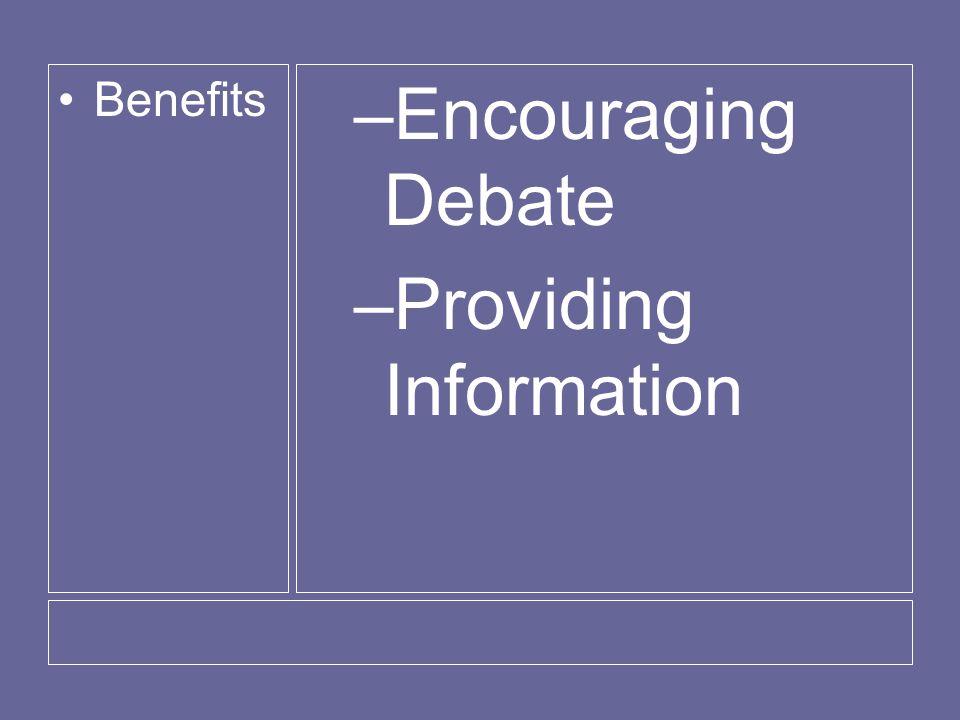Benefits –Encouraging Debate –Providing Information