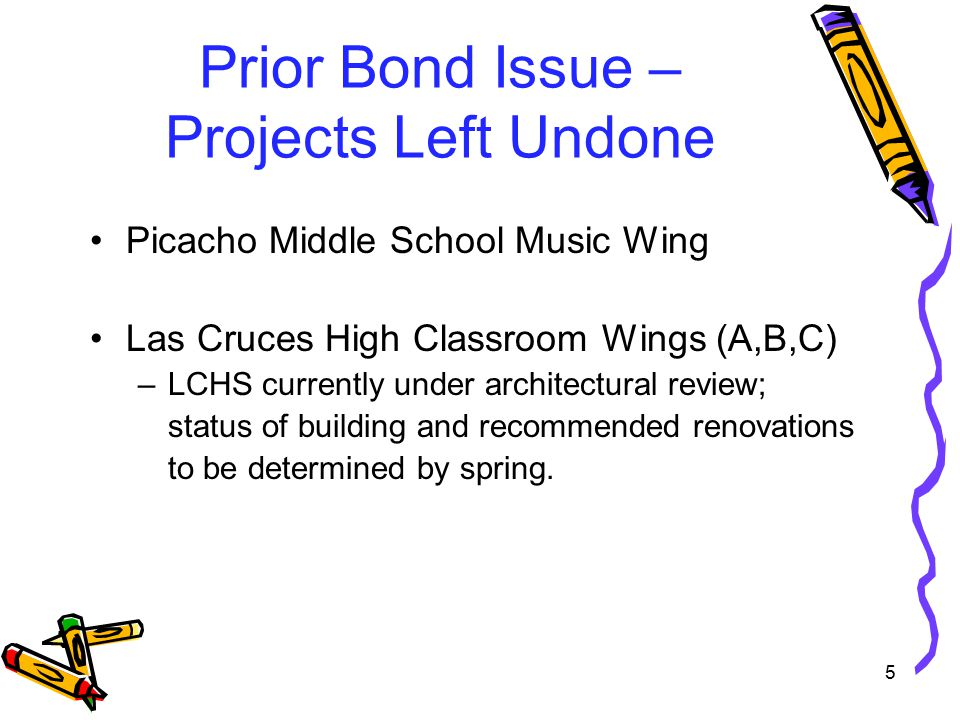 Prior Bond Issue – Projects Left Undone Picacho Middle School Music Wing Las Cruces High Classroom Wings (A,B,C) –LCHS currently under architectural review; status of building and recommended renovations to be determined by spring.