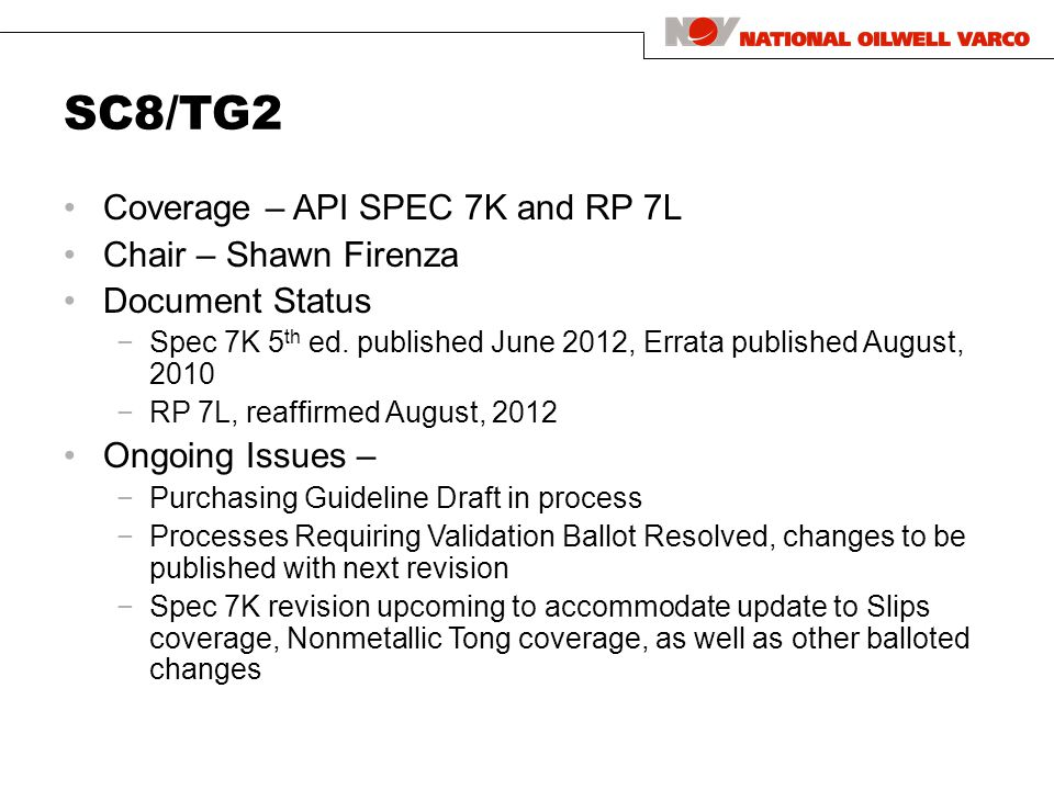 SC8/TG2 Coverage – API SPEC 7K and RP 7L Chair – Shawn Firenza Document Status −Spec 7K 5 th ed.