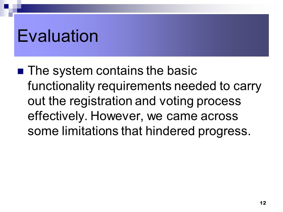 12 The system contains the basic functionality requirements needed to carry out the registration and voting process effectively.