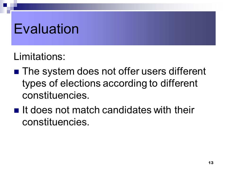 13 Limitations: The system does not offer users different types of elections according to different constituencies.