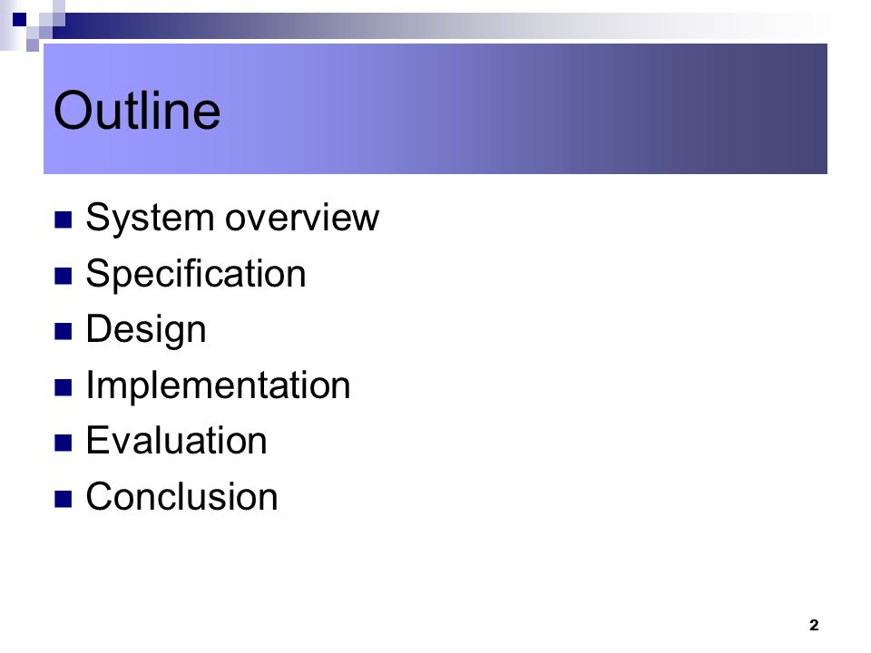 2 Outline System overview Specification Design Implementation Evaluation Conclusion