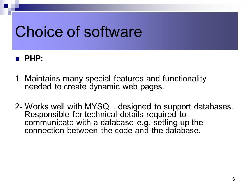6 PHP: 1- Maintains many special features and functionality needed to create dynamic web pages.