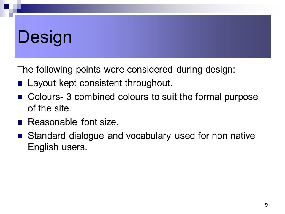 9 The following points were considered during design: Layout kept consistent throughout.