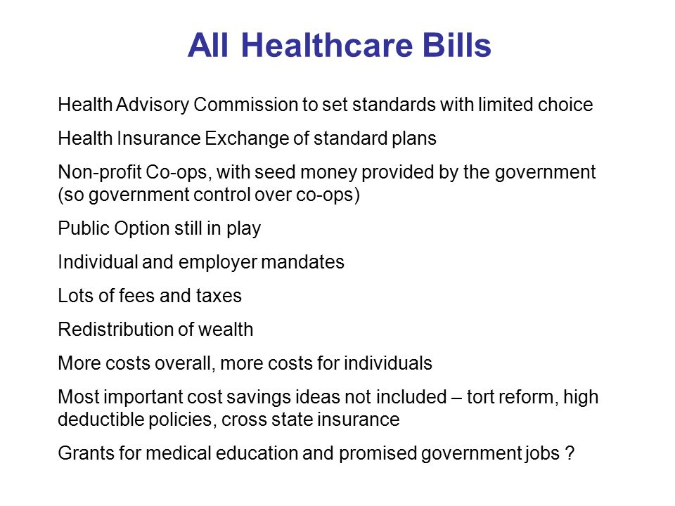 All Healthcare Bills Health Advisory Commission to set standards with limited choice Health Insurance Exchange of standard plans Non-profit Co-ops, wi